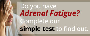 Take the Adrenal Fatigue test and see if you have Adrenal Fatigue