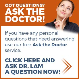 Click here and ask Dr. Lam now if you have any personal questions