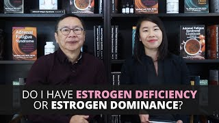 Do I Have Estrogen Deficiency or Estrogen Dominance?