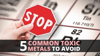 5 Common Toxic Metals to Avoid