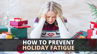 How to Prevent Holiday Fatigue