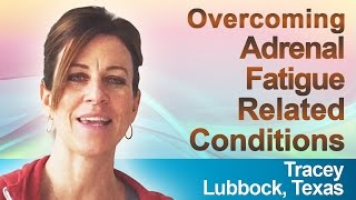 Adrenal Fatigue Syndrome Recovery Testimonial from Tracey