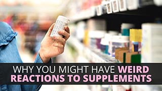 Why You Might Have Weird Reactions to Supplements