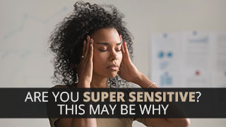 Are You Super Sensitive? This May Be Why