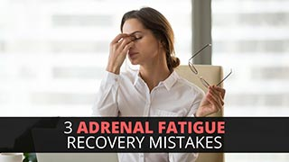 3 Adrenal Fatigue Recovery Mistakes