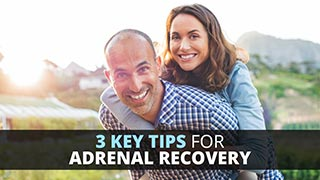 3 Key Tips for Adrenal Recovery