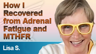 Adrenal Fatigue Syndrome Recovery Testimonial from Lisa S.